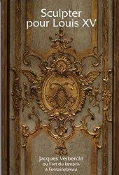 Sculpter pour Louis XV : Jacques Verberckt (1704-1771) ou l'art du lambris à Fontainebleau