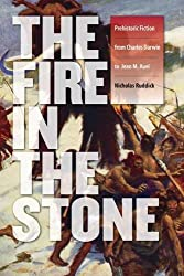 The Fire in the Stone: Prehistoric Fiction from Charles Darwin to Jean M. Auel (The Wesleyan Early Classics of Science Fiction Series) by Nicholas Ruddick (2009-04-22)