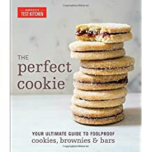 The Perfect Cookie: Your Ultimate Guide to Foolproof Cookies, Brownies & Bars (Americas Test Kitchen)