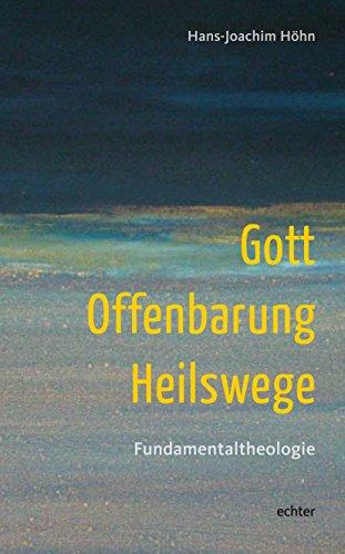 Gott - Offenbarung - Heilswege: Fundamentaltheologie
