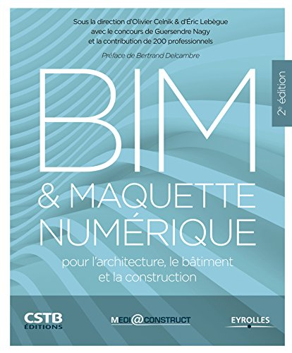 BIM et maquette numérique: Pour l'architecture, le bâtiment et la construction