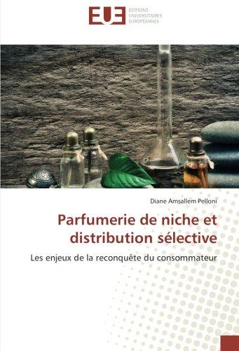 Parfumerie de niche et distribution sélective: Les enjeux de la reconquête du consommateur