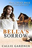 Bella's Sorrow: Sweet, Clean, Mail Order Bride Inspirational Western Historical Romance