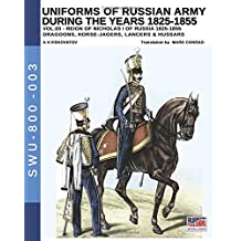 Uniforms of Russian Army during the years 1825-1855. Vol. 3: Dragoons, Horse-jagers, Lancers & Hussars (Soldiers, Weapons & Uniforms 800)