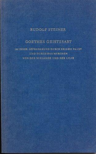 """Goethes Geistesart in ihrer Offenbarung durch seinen Faust und durch das Märchen """"Von der Schlange und der Lilie"""""""