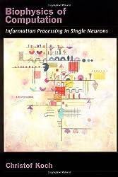 Biophysics of Computation: Information Processing in Single Neurons (Computational Neuroscience Series) by Christof Koch (1998-11-12)