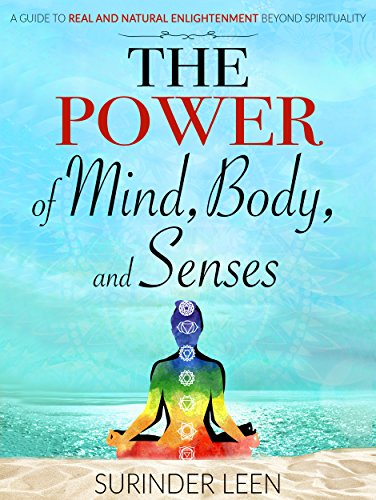 The Power of Mind, Body, And Senses: A Guide to Real and ...