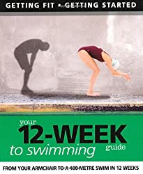Your 12 Week Guide to Swimming: From Your Armchair to a 400 Metre Swim in 12 Weeks