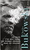 Les jours s'en vont comme des chevaux sauvages dans les collines de Charles Bukowski,Thierry Beauchamp (Traduction) ( 17 novembre 2011 ) - 17/11/2011
