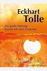 Die große Heilung kommt mit dem Erwachen: Eckhart Tolle im Gespräch mit Oliver Klatt Taschenbuch