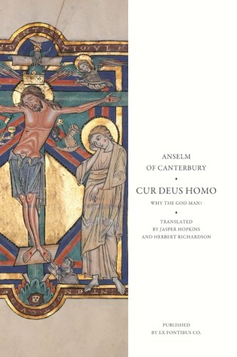 Cur Deus Homo: Why the God-Man? por Anselm of Canterbury