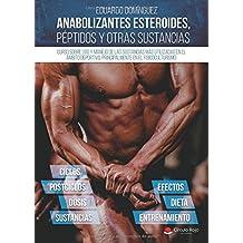 Anabolizantes esteroides, péptidos y otras sustancias. Curso sobre uso y manejo de las sustancias mas utilizadas en el ámbito deportivo, principalmente el fisicoculturismo