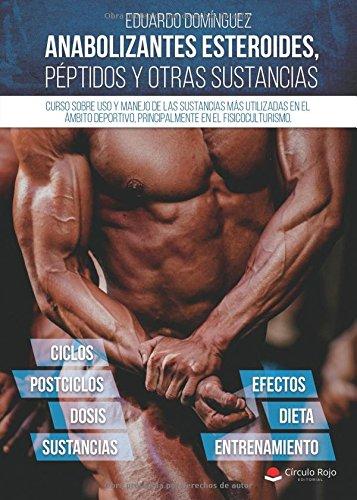 Anabolizantes esteroides, péptidos y otras sustancias: Curso sobre uso y manejo de las sustancias más utilizadas en el ámbito deportivo, principalmente el fisicoculturismo