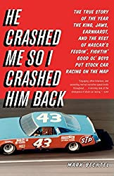He Crashed Me So I Crashed Him Back: The True Story of the Year the King, Jaws, Earnhardt, and the Rest of NASCAR's Feudin', Fightin' Good Ol' Boys Put Stock Car Racing on the Map by Mark Bechtel (2011-02-02)