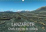 Lanzarote chefs d'oeuvre de volcans - Ce calendrier présente des paysages de Lanzarote, qui ont été magistralement créés par les volcans il y a des ... d'années. Calendrier mural A3 horizontal 2017