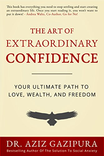 The art of extraordinary confidence your ultimate path to love the art of extraordinary confidence your ultimate path to love wealth and freedom fandeluxe Document