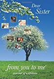 Dear Sister, from you to me : Memory Journal capturing your sister's own amazing stor...