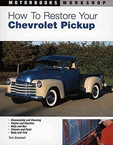 [How to Restore Your Chevrolet Pickup] (By: Tom Brownell) [published: August, 2004]