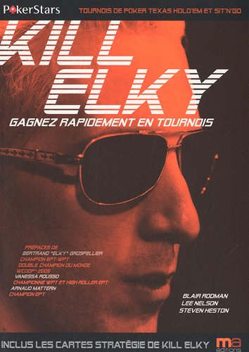 Kill Elky : Gagnez rapidement en tournois par Blair Rodman, Lee Nelson, Steven Heston