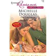 The Cattleman, the Baby and Me (Harlequin Larger Print Romance)