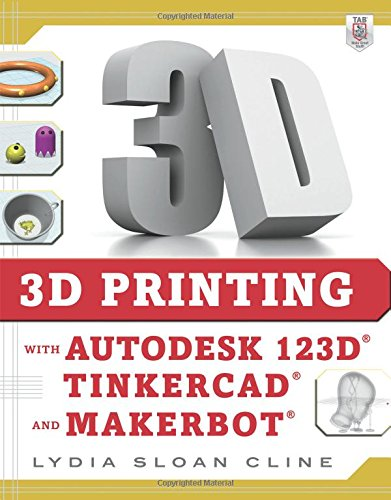 3D Printing with Autodesk 123D, Tinkercad, and MakerBot