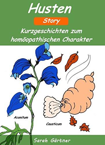 Husten - Story. Die 33 besten Mittel zur Selbstbehandlung mit Homöopathie. Bei Husten während Halsschmerzen, Schnupfen, Erkältung, Grippe, Heiserkeit. Mut machender Erfahrungsbericht mit CAUSTICUM