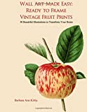 #10: Wall Art Made Easy: Ready to Frame Vintage Fruit Prints; 30 Beautiful Illustrations to Transform Your Home