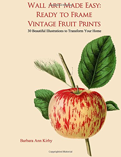 Wall Art Made Easy: Ready to Frame Vintage Fruit Prints: 30 Beautiful Illustrations to Transform Your Home