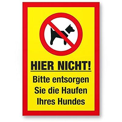 Hier nicht - Entsorgen Sie die Haufen Ihres Hundes, Schild Hunde kacken verboten - Verbotsschild / Hundeverbotsschild, Verbot Hundeklo / Hundekot / Hundehaufen / Hundekacke