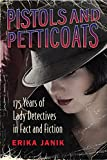 Pistols and Petticoats: 175 Years of Lady Detectives in Fact and Fiction by Erika Janik front cover