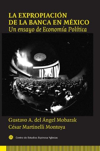 La expropiación de la banca en México. Un ensayo de economía política por Gustavo A. del Ángel Mobarak