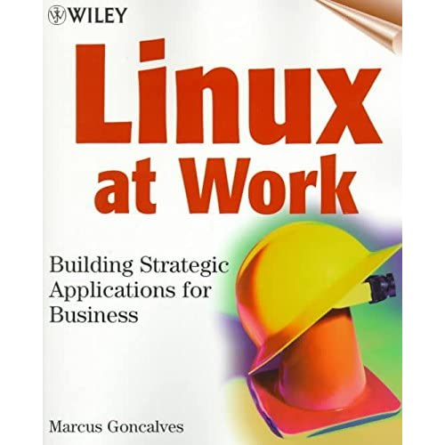 [(Linux at Work : Building Strategic Applications for Business)] [By (author) Marcus Goncalves] published on (April, 1999)