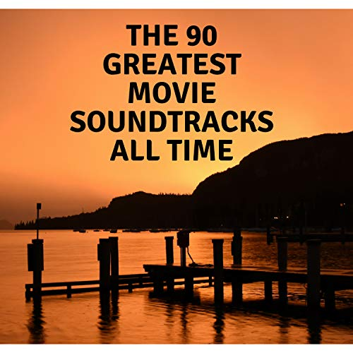 The 90 Greatest Movie Soundtracks All Time