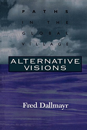 alternative-visions-paths-in-the-global-village-philosophy-and-the-global-context-by-fred-dallmayr-1