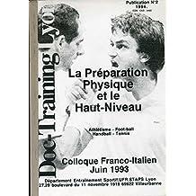 Doc training Lyon publication n° 2 - 1994 - La préparation physique et le haut-niveau (Athlétisme, football, handball, tennis) - Colloque franco-italien juin 1993