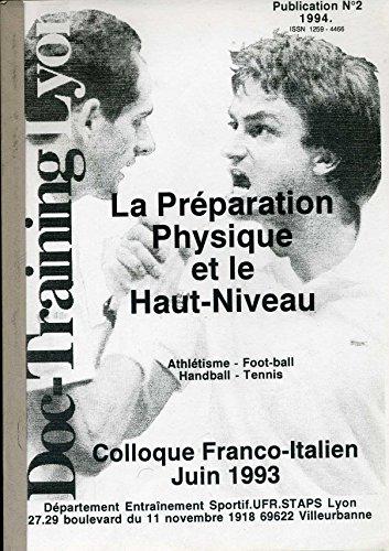 Doc training Lyon publication n° 2 - 1994 - La préparation physique et le haut-niveau (Athlétisme, football, handball, tennis) - Colloque franco-italien juin 1993 par divers