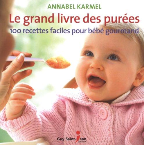 Le grand livre des purées : 100 recettes faciles pour bébé gourmand