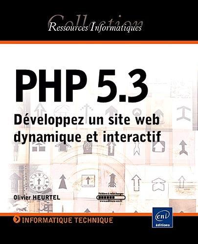 PHP 5.3 - Développez un site web dynamique et interactif