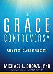 The Grace Controversy: Answers to 12 Common Questions by Michael L. Brown PhD (2016-05-03)