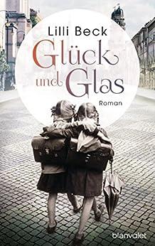 Glück und Glas: Roman von [Beck, Lilli]