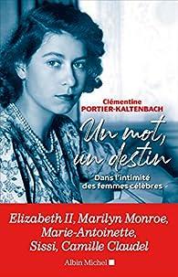 Un mot, un destin : Dans l'intimité des femmes célèbres par Clémentine Portier-Kaltenbach