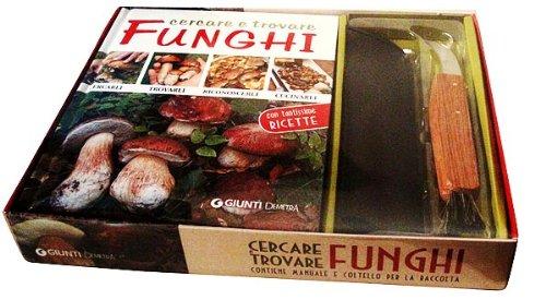 Cercare e trovare funghi. Cercarli, trovarli, riconoscerli, cucinarli. Con gadget