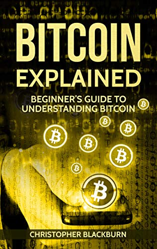 Bitcoin Explained: Beginner's Guide To Understanding Bitcoin (English Edition)