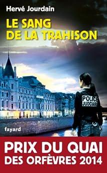 Le Sang de la trahison : Prix du quai des orfèvres 2014 (Policier) par [Jourdain, Hervé]