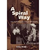 [(A Spiral Way: How the Phonograph Changed Ethnography)] [Author: Erika Brady] published on (September, 2010)