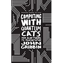 Computing with Quantum Cats: From Alan Turing to Teleportation: From Colossus to Qubits