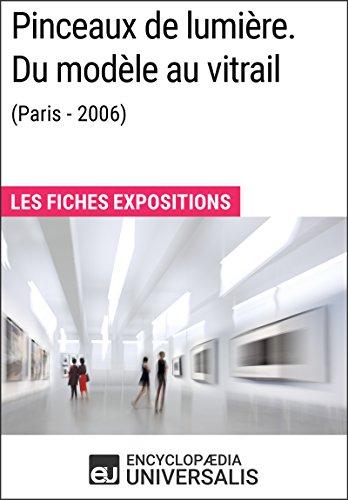 Pinceaux de lumière. Du modèle au vitrail (Paris - 2006): Les Fiches Exposition d'Universalis
