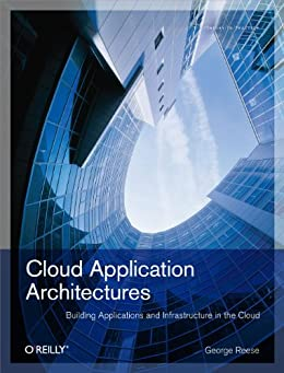 Cloud Application Architectures: Building Applications and Infrastructure in the Cloud (Theory in Practice (O'Reilly)) von [Reese, George]
