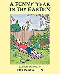A Funny Year in the Garden: Gardening Cartoons by Chris Madden by Chris Madden (2006-10-17)