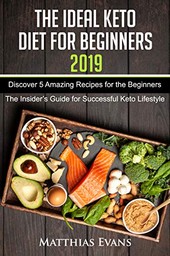 The Ideal Keto Diet for Beginners 2019: Discover 5 Amazing Recipes for the Beginners (The Insider's Guide for Successful Keto Lifestyle) (English Edition)